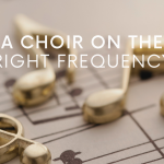 A CHOIR ON THE RIGHT FREQUENCY